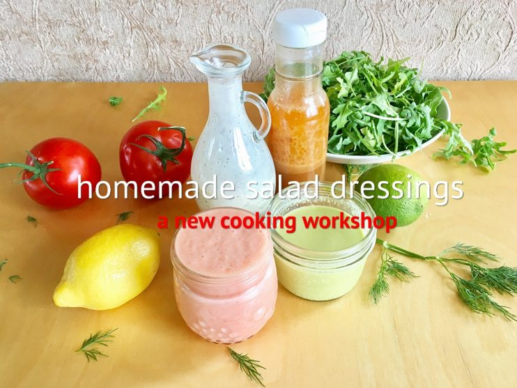 Homemade Salad Dressings, a new cooking workshop
